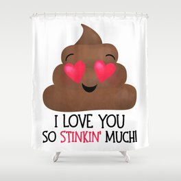 I Love You So Stinkin' Much! - Poop Shower Curtain