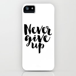 Inspirational Print Printable Quotes Never Give Up Typography Print Home Decor Motivational Wall Art iPhone Case