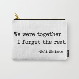 We were together. I forget the rest. Walt Whitman Quote. Carry-All Pouch