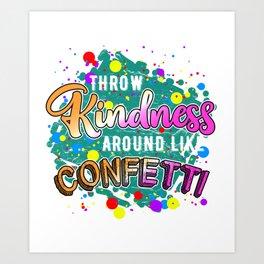 Throw Kindness Around Like Confetti Stop Bullying Art Print