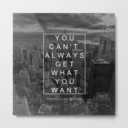 You can't always get what you want. Metal Print