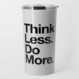 Think Less Do More black and white inspirational wall art typography poster design home decor Travel Mug