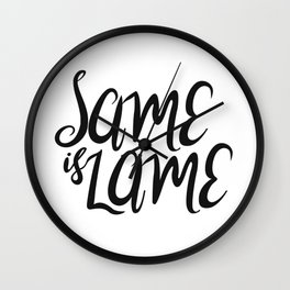 Same is Lame Wall Clock