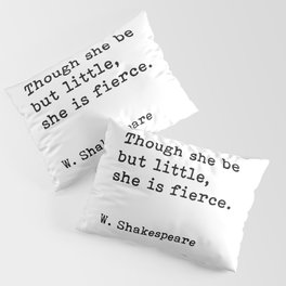 Though She Be But Little She Is Fierce, William Shakespeare Quote Pillow Sham