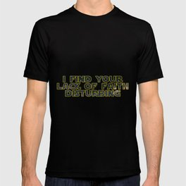 I find your lack of faith disturbing T-shirt