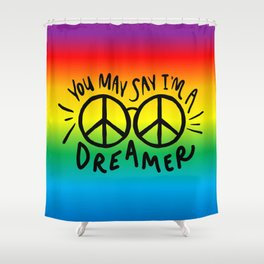 You may say I'm a Dreamer 1 Shower Curtain