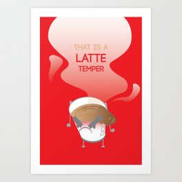 That's a latte temper Art Print