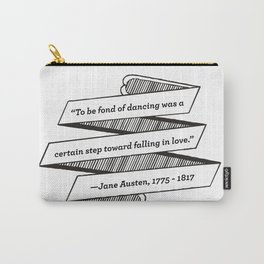 Jane Austen Quote: To be fond of dancing was a certain step toward falling in love Carry-All Pouch