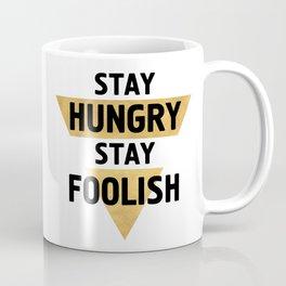 STAY HUNGRY STAY FOOLISH wisdom quote Coffee Mug