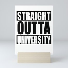 Straight Outta University Graduation Completed Mini Art Print