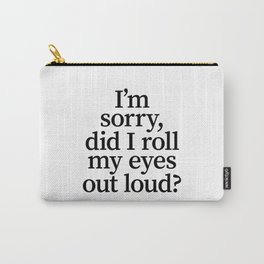 I'm Sorry, Did I Roll My Eyes Out Loud? Carry-All Pouch