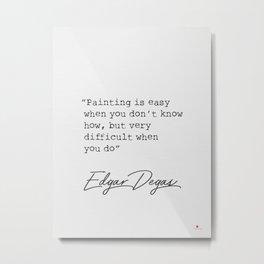 Edgar Degas quote Metal Print