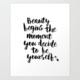 Beauty Begins the Moment You Decide to Be Yourself black and white typography poster home wall decor Art Print