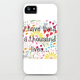 I have lived a thousand lives... iPhone Case