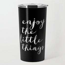 Enjoy the Little Things black and white typography poster black-white design wall art home decor Travel Mug