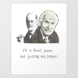 I'm A Freud You're Not Getting Any Junger Art Print