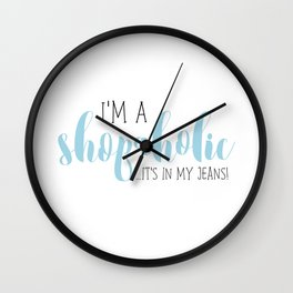 I'm A Shopaholic ... It's In My Jeans! Wall Clock