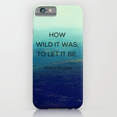 How Wild It Was To Let It Be - Inspirational Quote Slim Case iPhone 6s