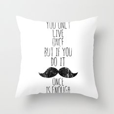 Life is one Throw Pillow