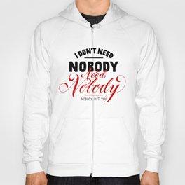 need nobody Hoody