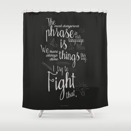 Fight that, quote for motivation and inspiration by Grace Hopper, positive vibes, life change Shower Curtain