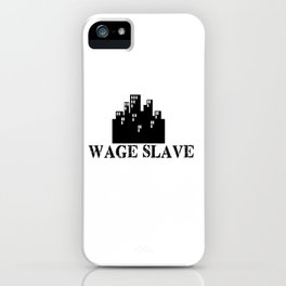 Wage Slave iPhone Case