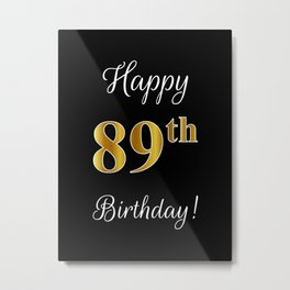 "Elegant ""Happy 89th Birthday!"" With Faux/Imitation Gold-Inspired Color Pattern Number (on Black) Metal Print"