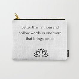 Buddhist QuoteBetter than a thousand hollow words, is one word that brings peace Carry-All Pouch