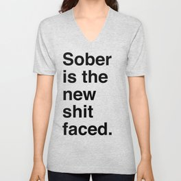 Sober is the new shit faced. Unisex V-Neck