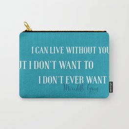 Live without you Carry-All Pouch