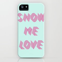 Show me love  iPhone Case