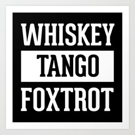 Whiskey Tango Foxtrot / WTF Funny Quote Art Print