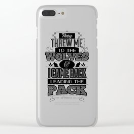 They threw me to the wolves and I came back leading the pack Clear iPhone Case