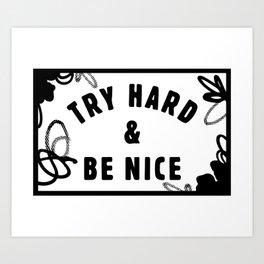Try Hard & Be Nice Art Print