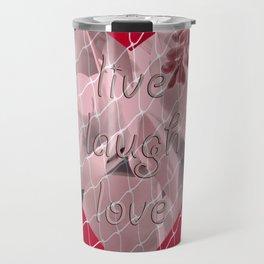 Live, laugh, love no matter what! Travel Mug