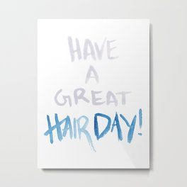 Have a great hairday! (Grey&Blue) Metal Print