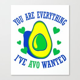 You Are Everything I've Avo Wanted 4 Canvas Print
