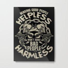 MAKING GOOD PEOPLE HELPLESS Metal Print
