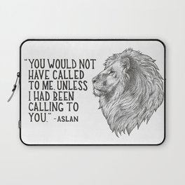 Aslan - You would not have called to me unless I had been calling to you Laptop Sleeve