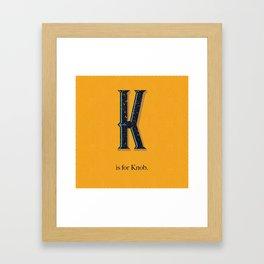 K is for Knob. Framed Art Print
