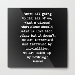 Charles Bukowski Typewriter White Font Quote Circus Metal Print