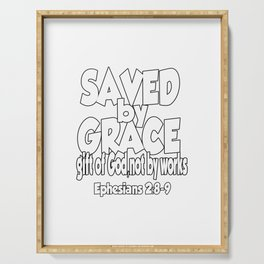 For it is by grace you have been saved - it is the gift of God, not by works... Serving Tray