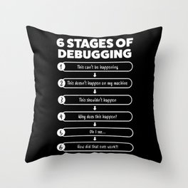 6 Stages Of Debugging   Programmer Gift Throw Pillow