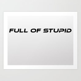 Full of Stupid Art Print