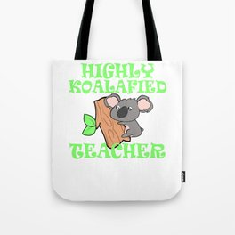 Highly Koalafied Teacher – Cute Gift for Teachers Tote Bag