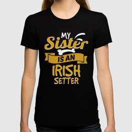 My Sister Is An Irish Setter T-shirt
