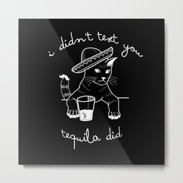 Tequila is a bitch Metal Print