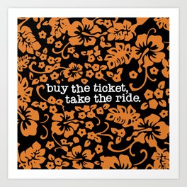 """buy the ticket, take the ride."" - Hunter S. Thompson (Black) Art Print"