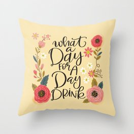Pretty Not-So-Sweary: What a day for a day drink Throw Pillow