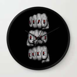 WHAT EVER DUDE / Photograph of grungy fists with tattooed knuckles Wall Clock